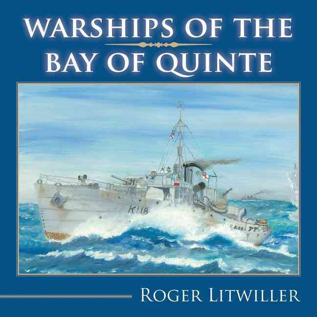Warships of the Bay of Quinte By Litwiller, Roger